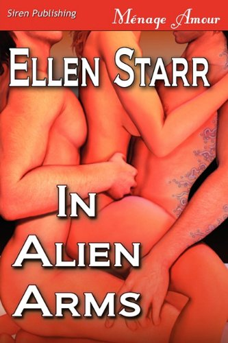 In Alien Arms (Siren Publishing Menage Amour) Cover Image
