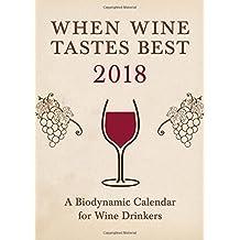 When Wine Tastes Best: A Biodynamic Calendar for Wine Drinke