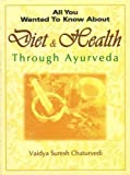 All You Wanted to Know About Diet & Health Through Ayurveda (All You Wanted to Know About S.)