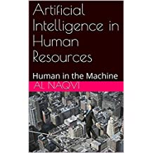 Artificial Intelligence in Human Resources: Human in the Machine (AI in Business Book 110) (English Edition)