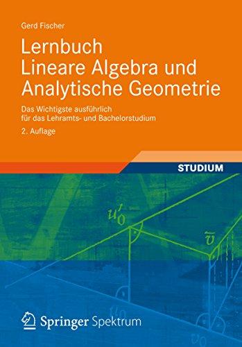 Lernbuch Lineare Algebra und Analytische Geometrie: Das Wichtigste ausführlich für das Lehramts- und Bachelorstudium