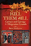 'Kill Them All': Cathars and Carnage in the Albigensian Crusade