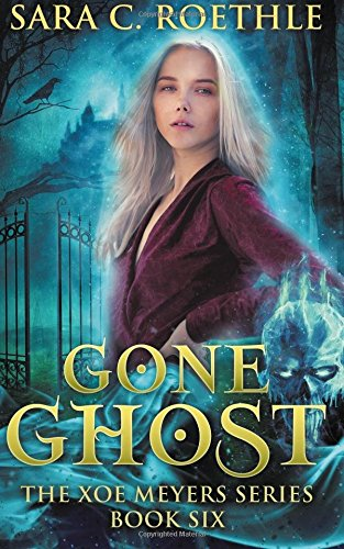 Gone Ghost: Volume 6 (Xoe Meyers Young Adult Fantasy/Horror Series)