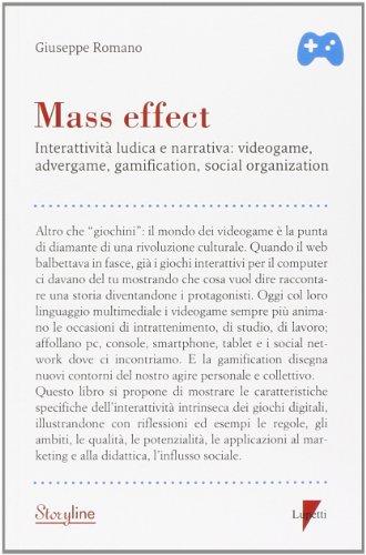 Mass effect. Interattività ludica e narrativa: videogame, advergame, gamification, social organization (Storyline) por Giuseppe Romano