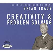 Creativity and Problem Solving (Brian Tracy Success Library)