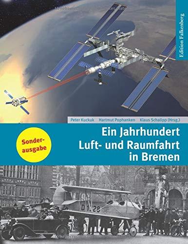 Ein Jahrhundert Luft- und Raumfahrt in Bremen: Von den frühesten Flugversuchen zum Airbus und zur Ariane. Sonderausgabe