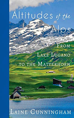 Altitudes of the Alps: From Lake Lugano to the Matterhorn (Travel Photo Art) por Laine Cunningham