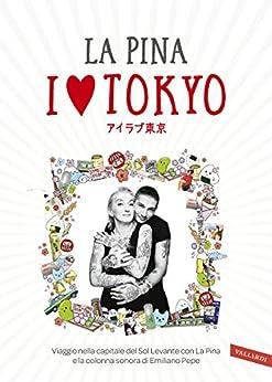 I love Tokyo: Viaggio nella capitale del Sol Levante con La Pina e la colonna sonora di Emiliano Pepe di [La Pina]