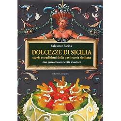 Dolcezze di Sicilia. Arte cultura, storia, tradizioni e ricette dei dolci e della pasticceria siciliana