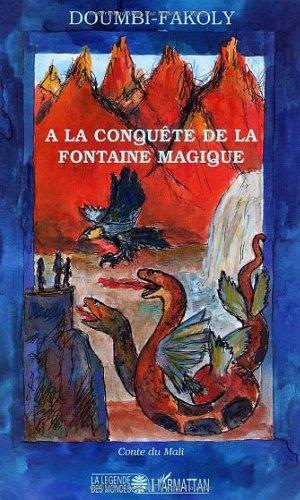 A la conquête de la fontaine magique : Récit initiatique du Mali par Doumbi-Fakoly