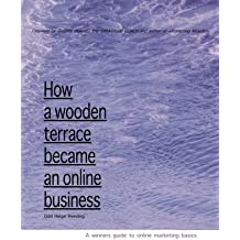 How A Wooden Terrace Became An Online Business: A Winners Guide To Online Marketing