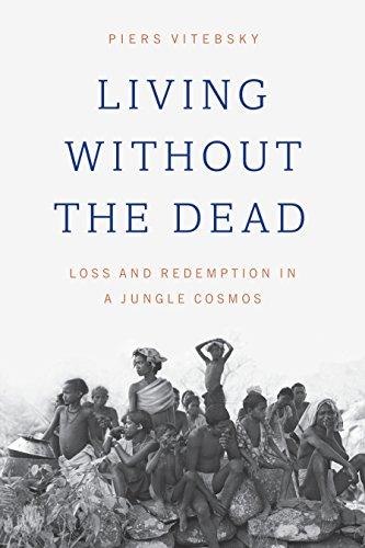Living without the Dead: Loss and Redemption in a Jungle Cosmos (English Edition) por Piers Vitebsky