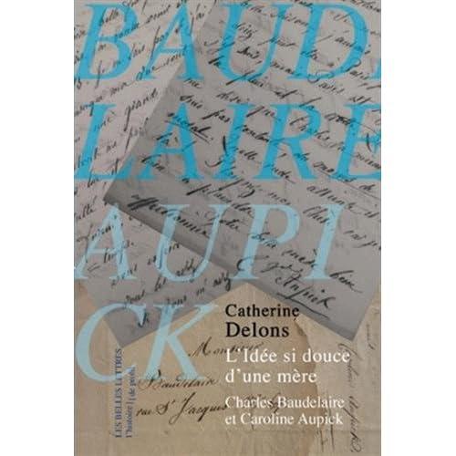 L' Idée si douce d'une mère: Caroline Aupick et Charles Baudelaire