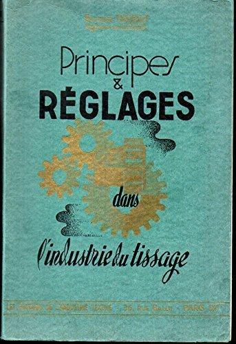 Raymond Thiébaut... Principes et réglages dans l'industrie du tissage, préparation et tissage par Raymond Thiébaut