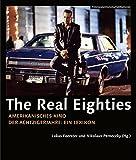The Real Eighties - Amerikanisches Kino der Achtzigerjahre: Ein Lexikon (FilmmuseumSynemaPublikationen)
