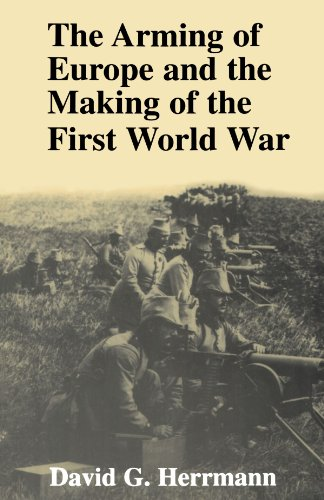 The Arming of Europe and the Making of the First World War (Princeton Studies in International History and Politics) por David G. Herrmann