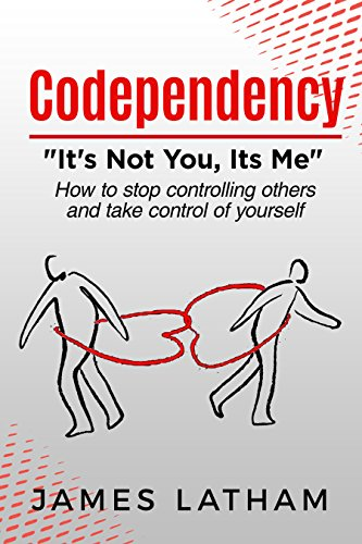 Codependency: How To Stop Controlling Others And Take Control Of Yourself