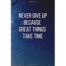 Never Give Up Because Great Things Take Time:Blank And Lined Journal Notebook   The Gift Of Encouragement  Inspirational And Motivational Journal