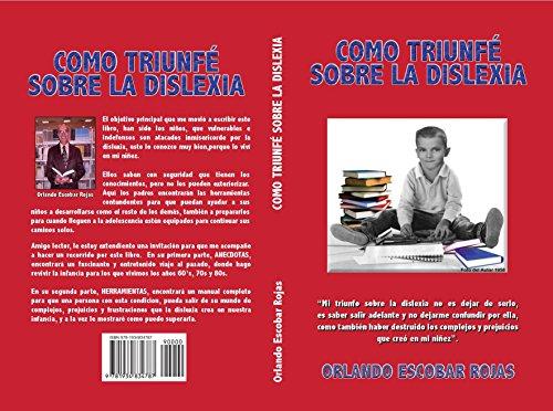 Cómo Triunfé Sobre La Dislexia por Orlando Escobar Rojas