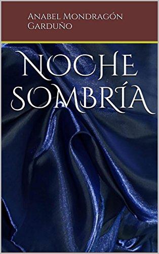NOCHE SOMBRíA (Secretos de la Noche nº 1) por Anabel Mondragón Garduño
