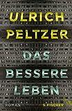 'Das bessere Leben: Roman' von Ulrich Peltzer