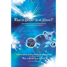 What the Bleep Do We Know?: Discovering the Endless Possibilities for Altering Your Everyday Reality by William Arntz (2007-11-30)