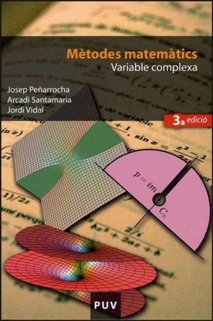 Mètodes matemàtics. Variable complexa (3a ed.) (Educació. Sèrie Materials) por Josep Peñarrocha Gantes