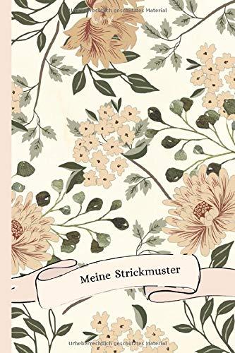 Meine Strickmuster: Blanko Strickmuster Notizbuch Strickpapier Blumen Vintage Design Stricken Häkeln Handarbeit Geschenk - 110 Seiten 2:3 Softcover ... Idee für Strick- und Häkel-Begeisterte.