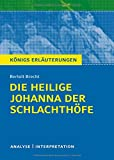 Die heilige Johanna der Schlachth�fe von Bertolt Brecht. K�nigs Erl�uterungen.: Textanalyse und Interpretation mit ausf�hrlicher Inhaltsangabe und Abituraufgaben mit L�sungen