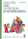 Abschied und Neubeginn im Kindergarten: Anregungen und Vorschläge für Erzieherinnen