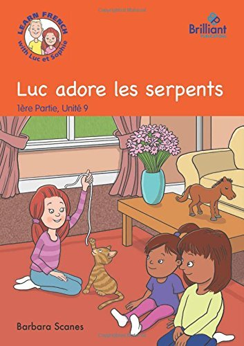 Luc adore les serpents (Luc loves snakes): Luc et Sophie French Storybook (Part 1, Unit 9) by Barbara Scanes (2014-08-29)