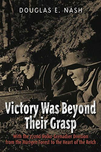 Victory Was Beyond Their Grasp: With the 272nd Volks-Grenadier Division from the Huertgen Forest to the Heart of the Reich (English Edition) por Douglas E. Nash