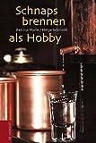 Schnapsbrennen als Hobby