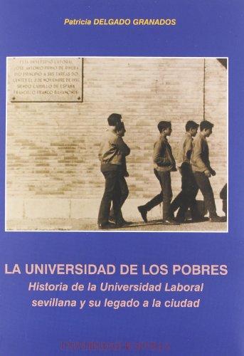 La universidad de los pobres: Historia de la Universidad Laboral sevillana y su legado a la ciudad: 112 (Serie Historia y Geografía)