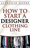 Image de The Fastest, Easiest, and Most Entertaining Way to  Designer Clothing Line Start up Guide: