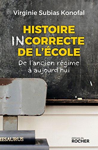 Histoire incorrecte de l'école: De l'ancien régime à aujourd'hui