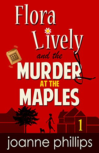 Murder at the Maples (Flora Lively Book 1) by Joanne Phillips