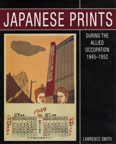 Japanese Prints During the Allied Occupation 1945-1952: Onchi Koshiro, Ernst Hacker and the First Thursday Society by Lawrence Smith (24-Jun-1905) Hardcover