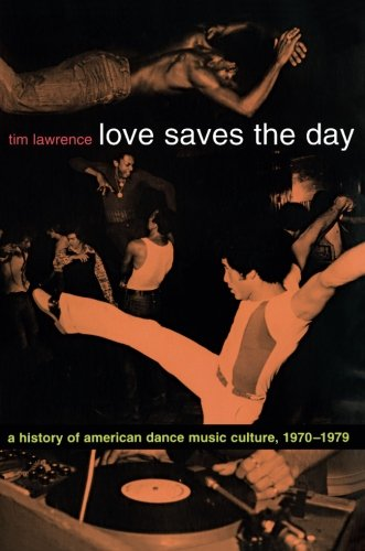 Love Saves the Day: A History of American Dance Music Culture, 1970-1979 por Tim Lawrence