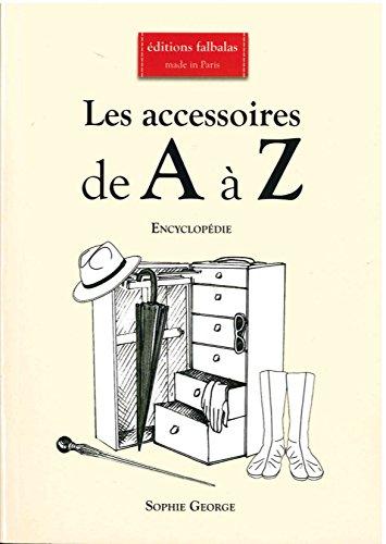 Les accessoires de A à Z : Encyclopédie thématique de la mode et du textile