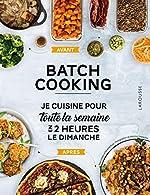 Batch cooking - Préparez 5 repas pour la semaine en 2h le dimanche ! de Anne Loiseau