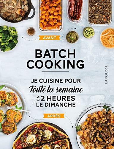 Batch cooking: Préparez 5 repas pour la semaine en 2h le dimanche ! par  Anne Loiseau