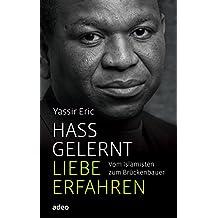 Hass gelernt, Liebe erfahren: Vom Islamisten zum Brückenbauer. (German Edition)