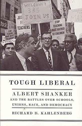 [Tough Liberal: Albert Shanker and the Battles Over Schools, Unions, Race, and Democracy] (By: Richard D. Kahlenberg) [published: August, 2009]