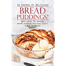 In Search of Delicious Bread Puddings?: Grab These 30 Amazing Bread Pudding Recipes Today! (English Edition)