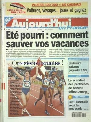 AUJOURD'HUI EN FRANCE [No 360] du 12/08/2002 - ETE POURRI - COMMENT SAUVER VOS VACANCES - LES CRIMES IMPUNIS - L'INSTITUTRICE PARISIENNE POIGNARDEE A NICE - LE SCANDALE DES PROTHESES DE HANCHE DEFECTUEUSES - LES FESTIVAL - A RAMATUELLE - LES SPORTS - ATHLETISME AVEC DELPHINE COMBE - MURIEL HURTIS - SYLVIANE FELIX ET ODIAH SIDIBE par Collectif