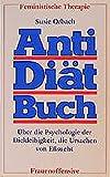 Anti-Diätbuch. Über die Psychologie der Dickleibigkeit, die Ursachen von Eßsucht