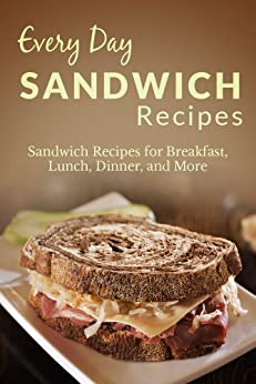 Sandwich Recipes: The Complete Guide to Breakfast, Lunch, Dinner, and More (Everyday Recipes) (English Edition) von [Richoux, Ranae]
