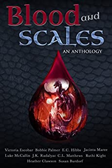Blood and Scales: An Anthology by [Matthews, C.L., Escobar, Victoria, Kight, Ruthi, Burdorf, Susan, Clawson, Heather, Radalyac, J.K., Palmer, Bobbie, McCallin, Luke, Hibbs, E.C., Maree, Jacinta]