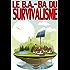 Le B.A-BA du Survivalisme: Ne vous tourmentez plus : agissez !
